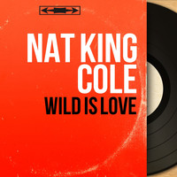 Nat King Cole - Wild Is Love (Mono Version)