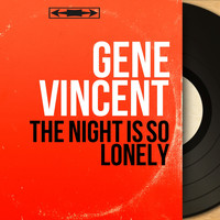 Gene Vincent - The Night Is so Lonely (Mono Version)