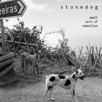 StoneDog - Small Acts of Rebellion