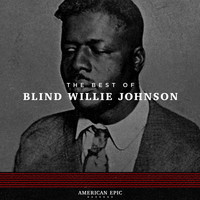 Blind Willie Johnson - American Epic: Blind Willie Johnson