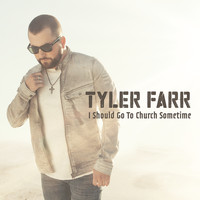 Tyler Farr - I Should Go to Church Sometime