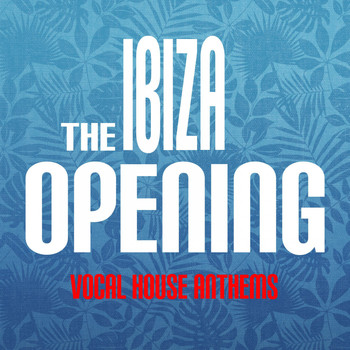 Various Artists - The Ibiza Opening: Vocal House Anthems