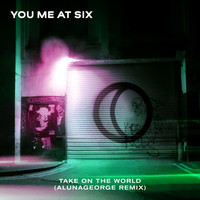 You Me At Six - Take on the World (AlunaGeorge Remix)
