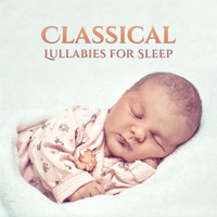 Baby Lullaby - Classical Lullabies for Sleep – Classical Music for Babies, Instrumental Piano, Ambient Songs for Kids