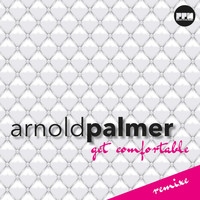 Arnold Palmer - Get Comfortable (Remixes)
