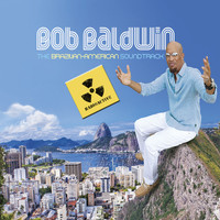 Bob Baldwin - The Brazilian-American Soundtrack (Radioactive!)