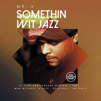 Mr. V - Somethin' Wit' Jazz: 10 Year Anniversary Remixes, Pt. 1 (Explicit)