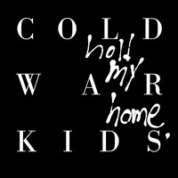 Cold War Kids - Hold My Home (Deluxe)