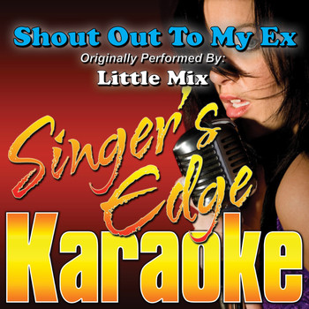 Singer's Edge Karaoke - Shout out to My Ex (Originally Performed by Little Mix) [Karaoke Version]