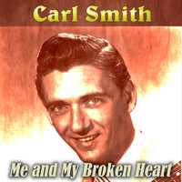 Carl Smith - Me and My Broken Heart