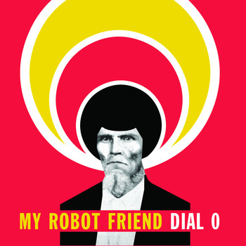my robot friend - Dial 0