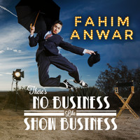 Fahim Anwar - There's No Business Like Show Business (Explicit)