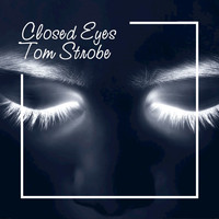 Tom Strobe - Closed Eyes (Chillout Mix)