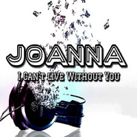 Joanna - I Can't Live Without You