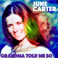 June Carter - Grandma Told Me So