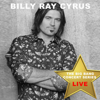 Billy Ray Cyrus - Big Bang Concert Series: Billy Ray Cyrus (Live)
