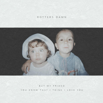Rotters Damn - But My Friend You Know That I Think I Love You
