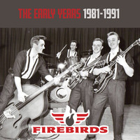 The Firebirds - The Early Years 1981-1991