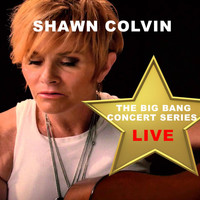 Shawn Colvin - Big Bang Concert Series: Shawn Colvin (Live)