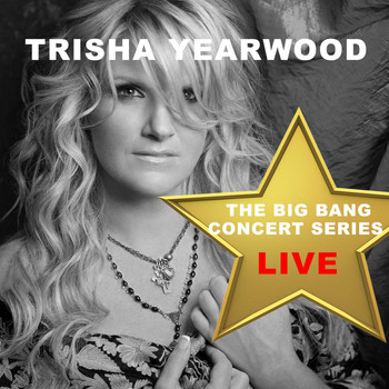 Trisha Yearwood - Big Bang Concert Series: Trisha Yearwood (Live)