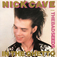 Nick Cave & The Bad Seeds - In the Ghetto (2009 Remastered Version)