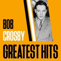 Bob Crosby & The Bob Cats - Greatest Hits
