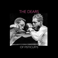 The Dears - Of Fisticuffs - Single