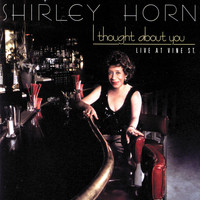 Shirley Horn - I Thought About You (Live At Vine St.)