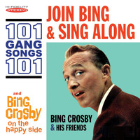Bing Crosby - Join Bing and Sing Along: 101 Gang Songs / On the Happy Side