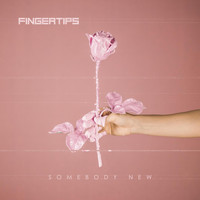 Fingertips - Somebody New