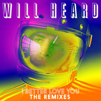 Will Heard - I Better Love You (Remixes)