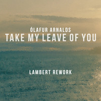 Ólafur Arnalds - Take My Leave Of You (Lambert Rework)