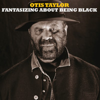 Otis Taylor - Fantasizing About Being Black