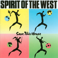 Spirit of the West - Save This House