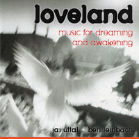 Jai Uttal and Ben Leinbach - Loveland: Music For Dreaming and Awakening
