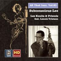 "Lee Konitz - All That Jazz, Vol. 83: Lee Konitz & Friends ""Subconscious-Lee"" (feat. Lennie Tristano) [Remastered 2017]"