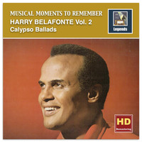 Harry Belafonte - Musical Moments to Remember: Harry Belafonte, Vol. 2 – Calypso Ballads (2017 Remaster)