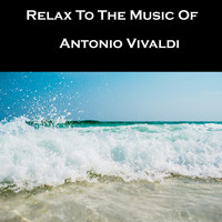 Antonio Vivaldi - Relax To The Music Of Antonio Vivaldi