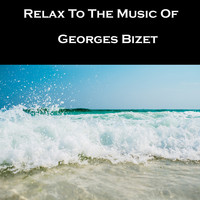 Georges Bizet - Relax To The Music Of Georges Bizet