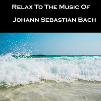 Johann Sebastian Bach - Relax To The Music Of Johann Sebastian Bach