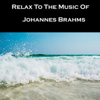 Johannes Brahms - Relax To The Music Of Johannes Brahms