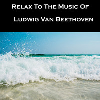Ludwig van Beethoven - Relax To The Music Of Ludwig Van Beethoven