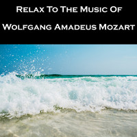 Wolfgang Amadeus Mozart - Relax To The Music Of Wolfgang Amadeus Mozart