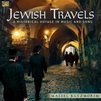Massel Klezmorim - Jewish Travels: A Historical Voyage in Music & Song