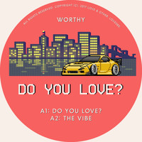 Worthy - Do You Love?