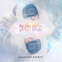 Induction Effect - Parallel Worlds (Remixes)
