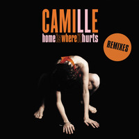 Camille / - Home is where it hurts (Remixes)