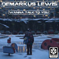 Demarkus Lewis - Wanna Talk 2 U
