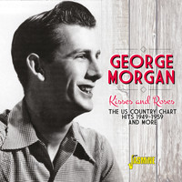 George Morgan - Kisses and Roses: The US Country Chart Hits and More (1949 - 1959)