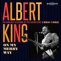Albert King - On My Merry Way: The Earliest Sessions of the Guitar King (1954 - 1962)